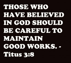 97968453-those-who-have-believed-in-god-should-be-careful-to-maintain-good-works-bible-quote